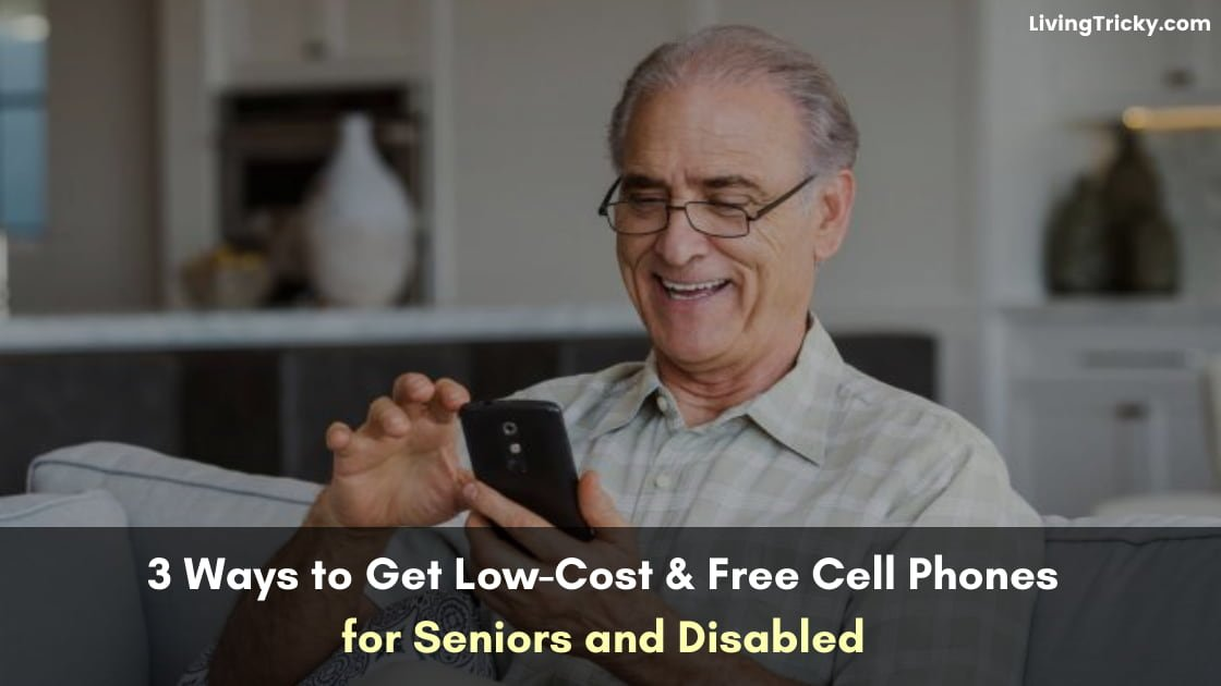3 Ways to Get Low-Cost & Free Cell Phones for Seniors and Disabled